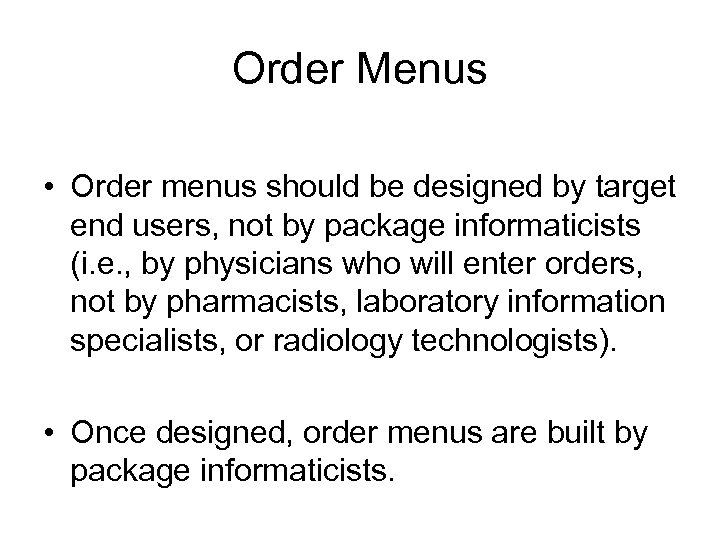 Order Menus • Order menus should be designed by target end users, not by