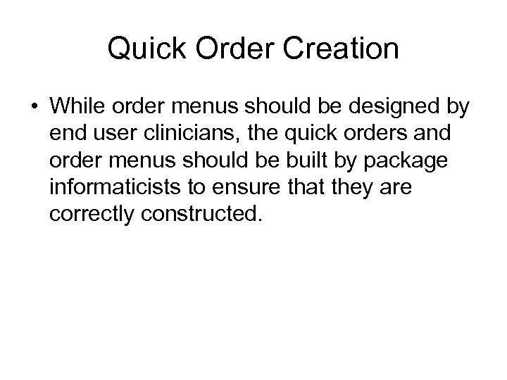 Quick Order Creation • While order menus should be designed by end user clinicians,