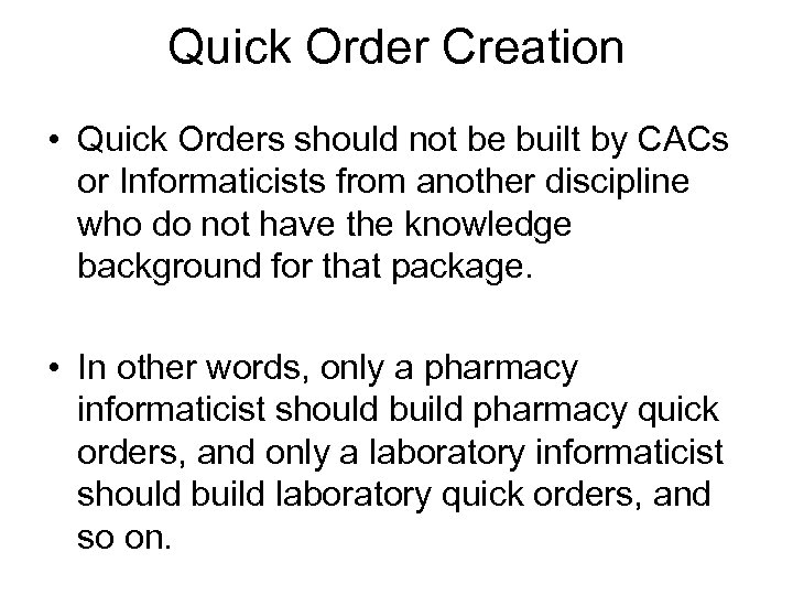 Quick Order Creation • Quick Orders should not be built by CACs or Informaticists