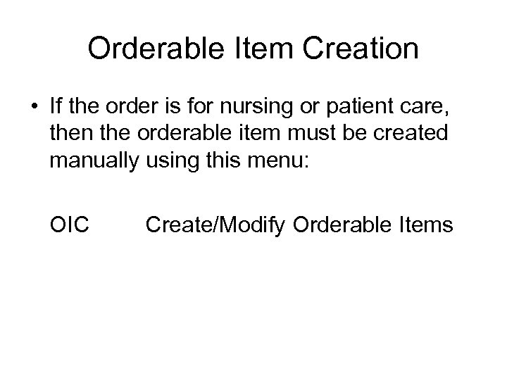 Orderable Item Creation • If the order is for nursing or patient care, then