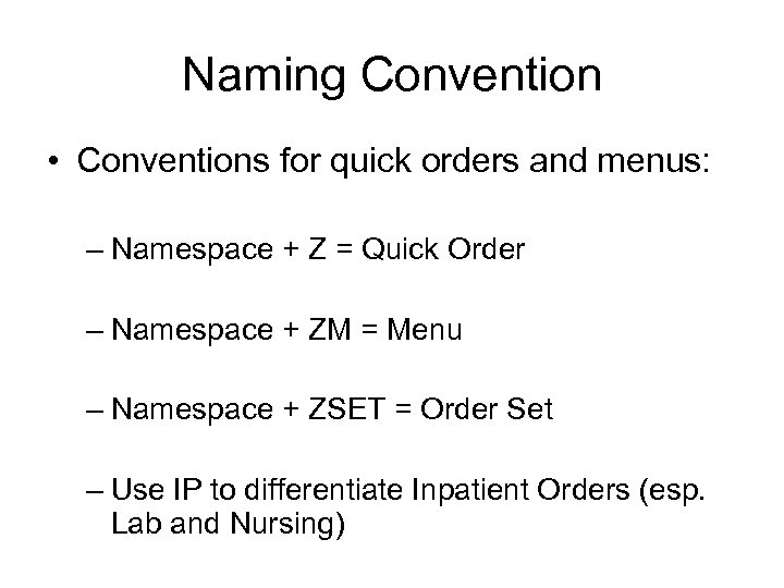 Naming Convention • Conventions for quick orders and menus: – Namespace + Z =
