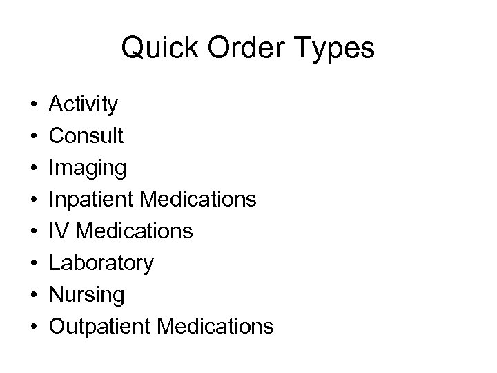Quick Order Types • • Activity Consult Imaging Inpatient Medications IV Medications Laboratory Nursing