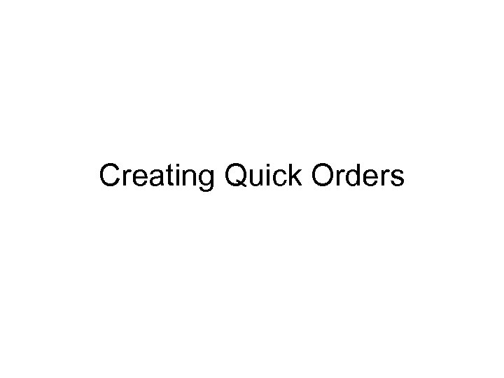 Creating Quick Orders