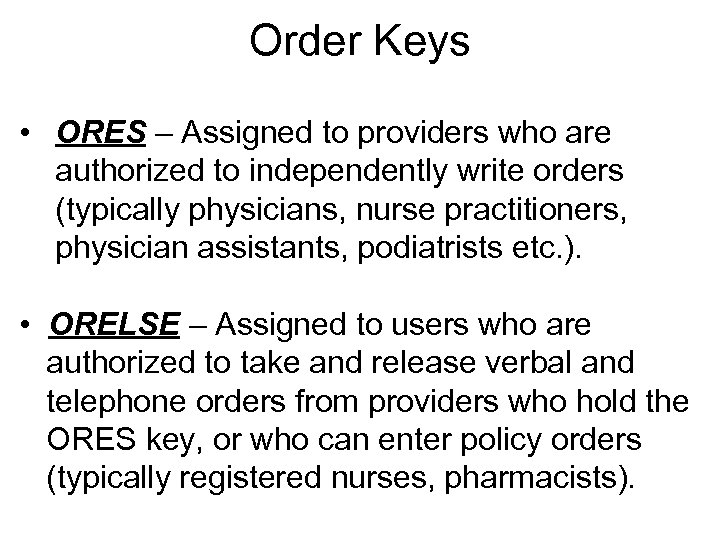 Order Keys • ORES – Assigned to providers who are authorized to independently write