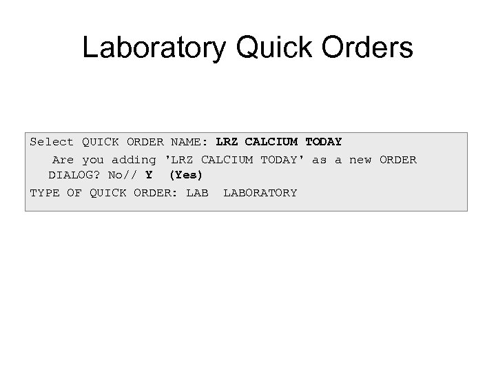 Laboratory Quick Orders Select QUICK ORDER NAME: LRZ CALCIUM TODAY Are you adding 'LRZ