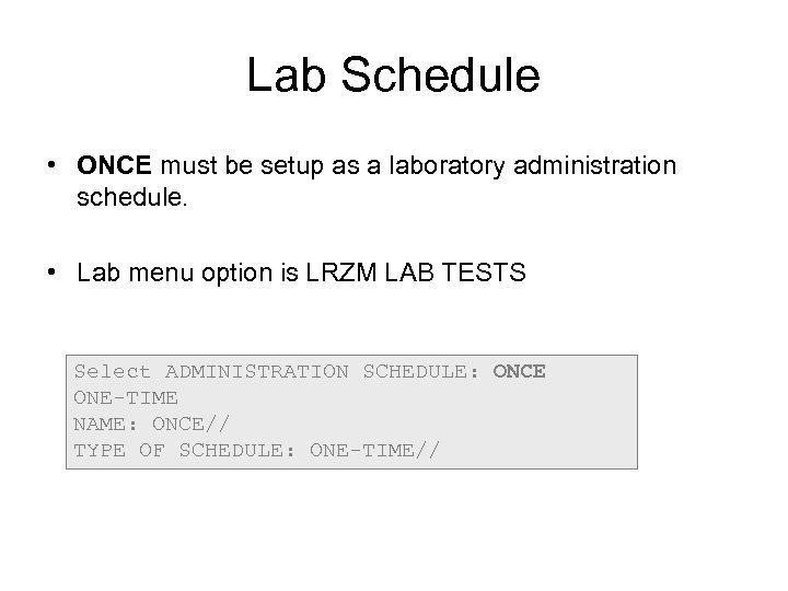 Lab Schedule • ONCE must be setup as a laboratory administration schedule. • Lab