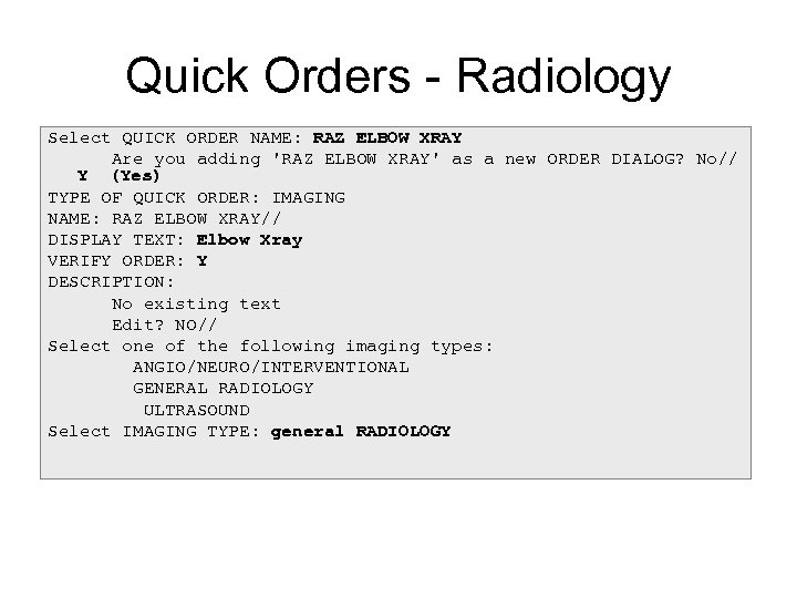 Quick Orders - Radiology Select QUICK ORDER NAME: RAZ ELBOW XRAY Are you adding