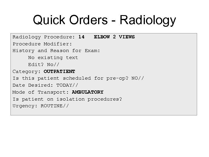 Quick Orders - Radiology Procedure: 14 ELBOW 2 VIEWS Procedure Modifier: History and Reason