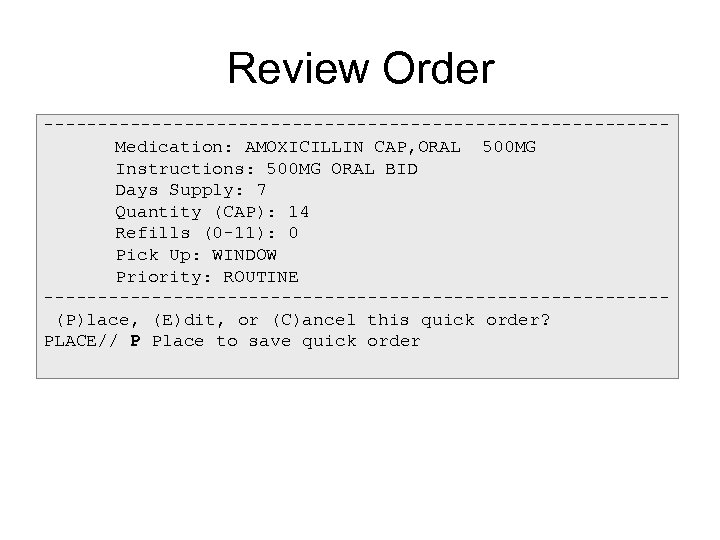 Review Order -----------------------------Medication: AMOXICILLIN CAP, ORAL 500 MG Instructions: 500 MG ORAL BID Days