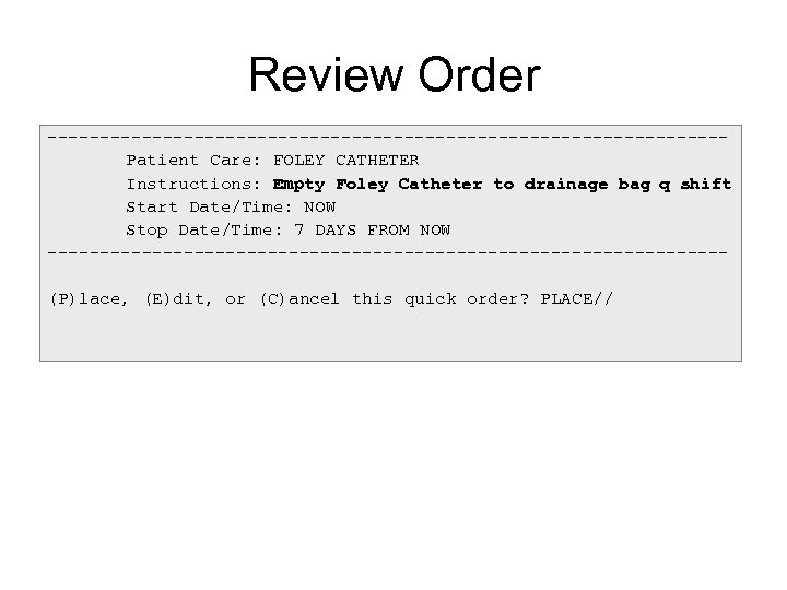 Review Order --------------------------------Patient Care: FOLEY CATHETER Instructions: Empty Foley Catheter to drainage bag q