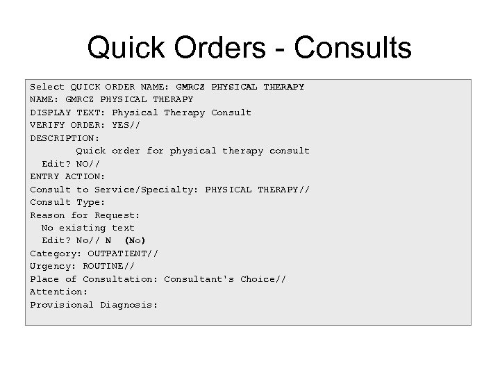 Quick Orders - Consults Select QUICK ORDER NAME: GMRCZ PHYSICAL THERAPY DISPLAY TEXT: Physical