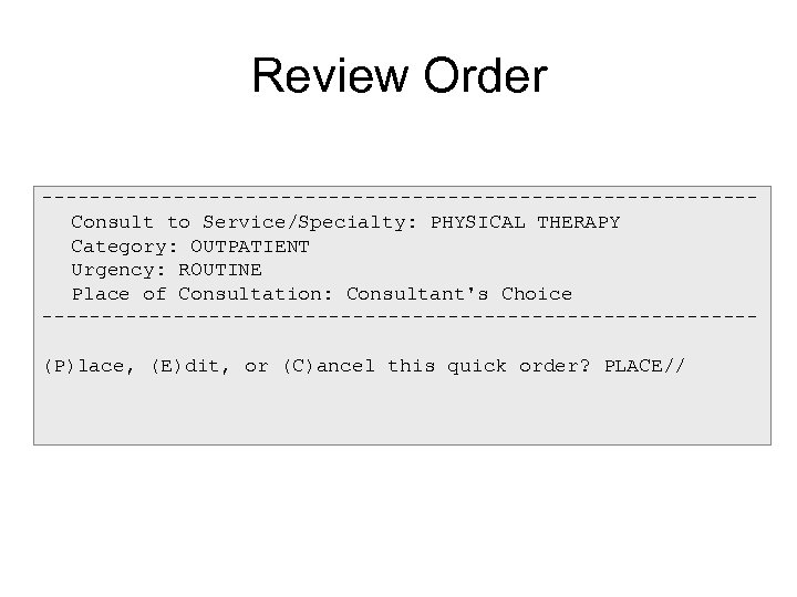 Review Order ------------------------------Consult to Service/Specialty: PHYSICAL THERAPY Category: OUTPATIENT Urgency: ROUTINE Place of Consultation: