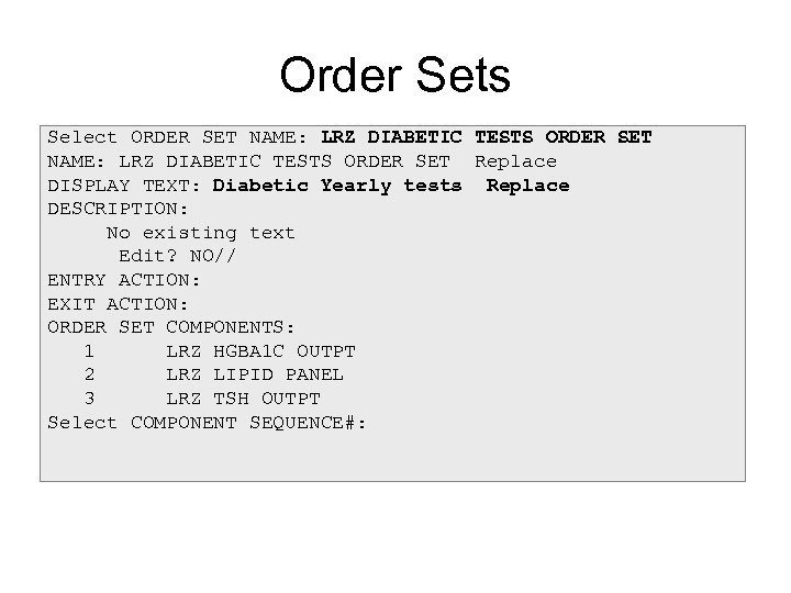 Order Sets Select ORDER SET NAME: LRZ DIABETIC TESTS ORDER SET Replace DISPLAY TEXT: