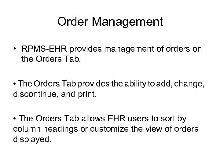 Order Management • RPMS-EHR provides management of orders on the Orders Tab. • The