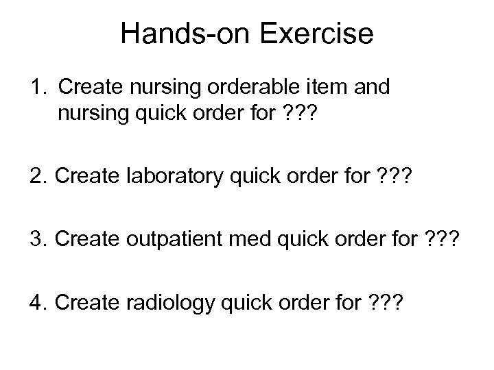Hands-on Exercise 1. Create nursing orderable item and nursing quick order for ? ?