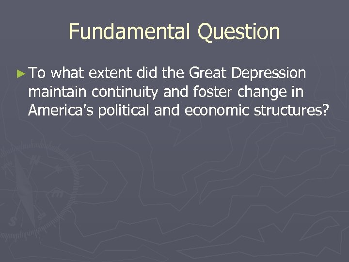 Fundamental Question ► To what extent did the Great Depression maintain continuity and foster