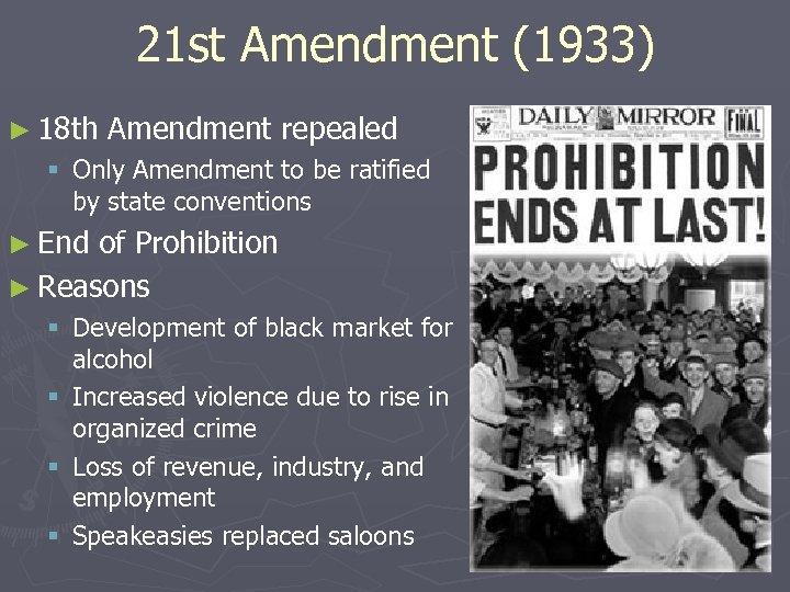 21 st Amendment (1933) ► 18 th Amendment repealed § Only Amendment to be