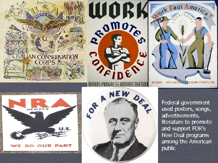 Federal government used posters, songs, advertisements, literature to promote and support FDR's New Deal