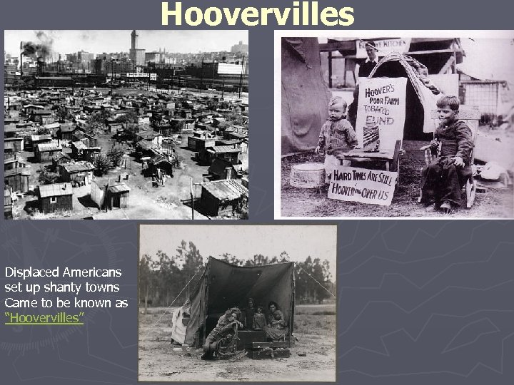 """Hoovervilles Displaced Americans set up shanty towns Came to be known as """"Hoovervilles"""""""
