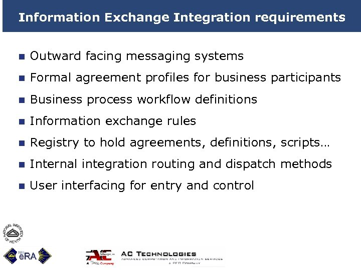 Information Exchange Integration requirements n Outward facing messaging systems n Formal agreement profiles for