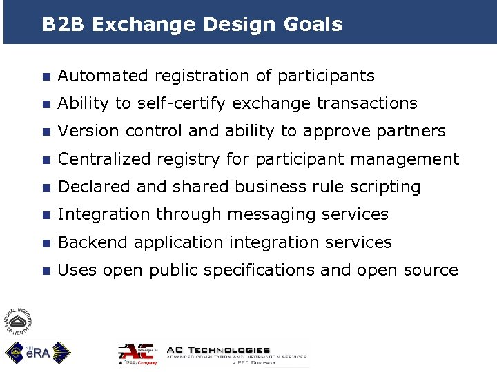 B 2 B Exchange Design Goals n Automated registration of participants n Ability to