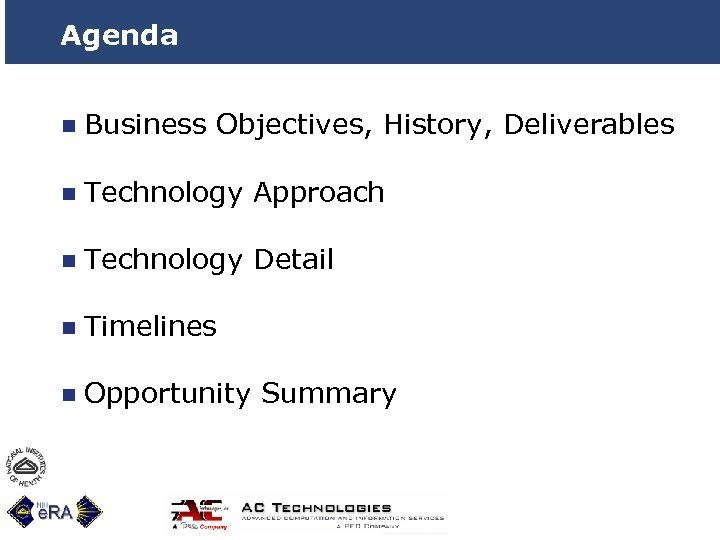 Agenda n Business Objectives, History, Deliverables n Technology Approach n Technology Detail n Timelines