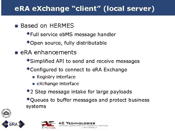 """e. RA e. Xchange """"client"""" (local server) n Based on HERMES w. Full service"""