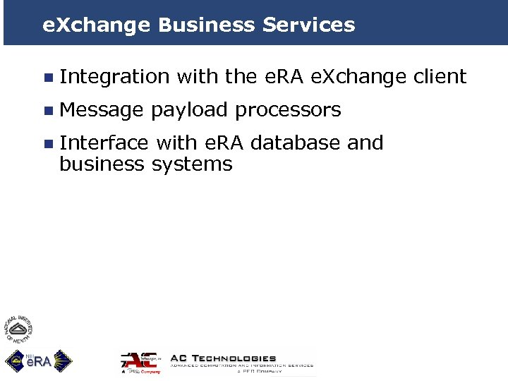 e. Xchange Business Services n Integration with the e. RA e. Xchange client n