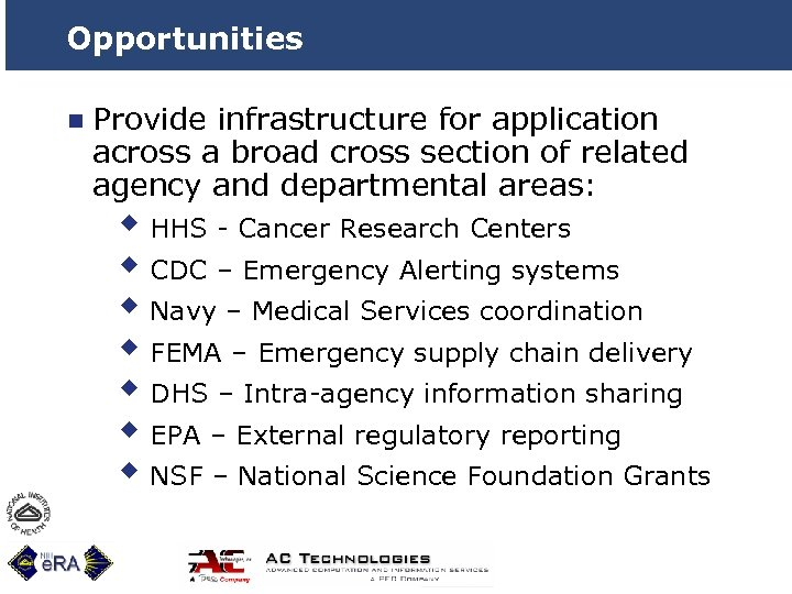 Opportunities n Provide infrastructure for application across a broad cross section of related agency