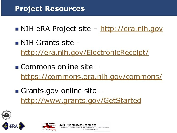Project Resources n NIH e. RA Project site – http: //era. nih. gov n