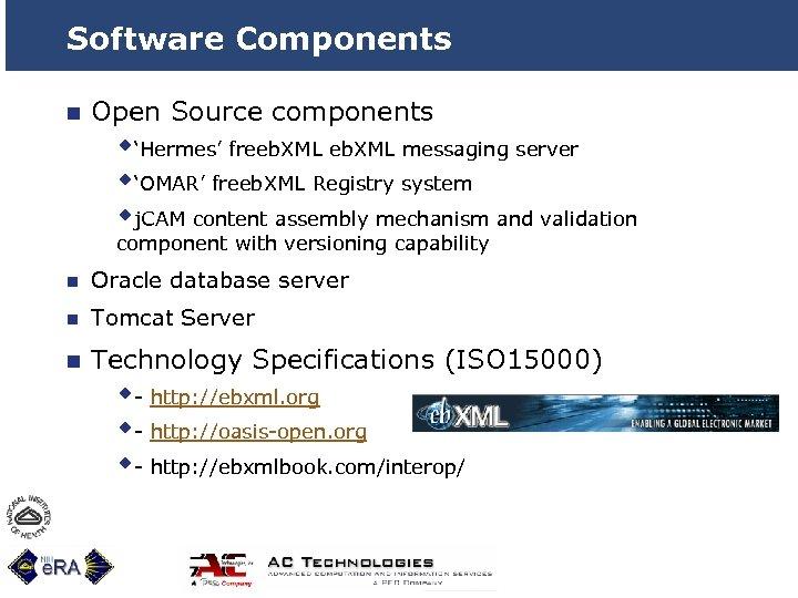 Software Components n Open Source components w'Hermes' freeb. XML messaging server w'OMAR' freeb. XML