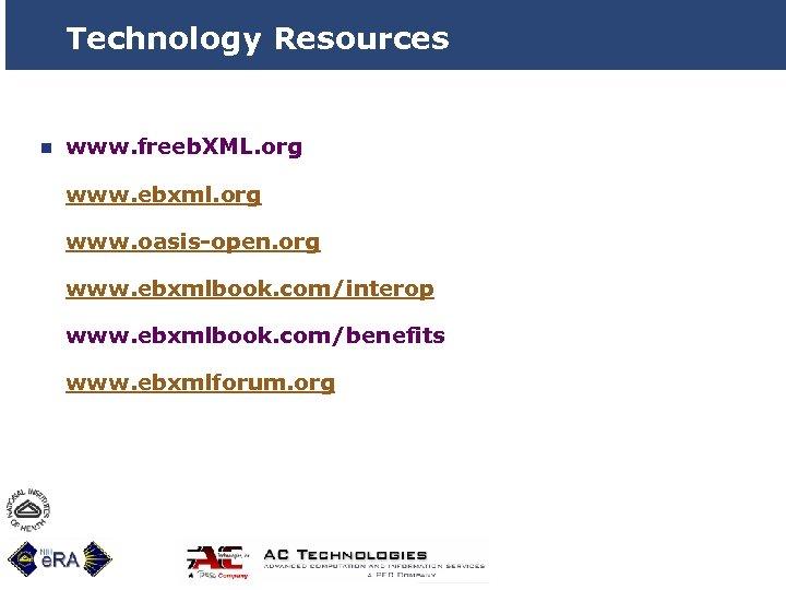 Technology Resources n www. freeb. XML. org www. ebxml. org www. oasis-open. org www.