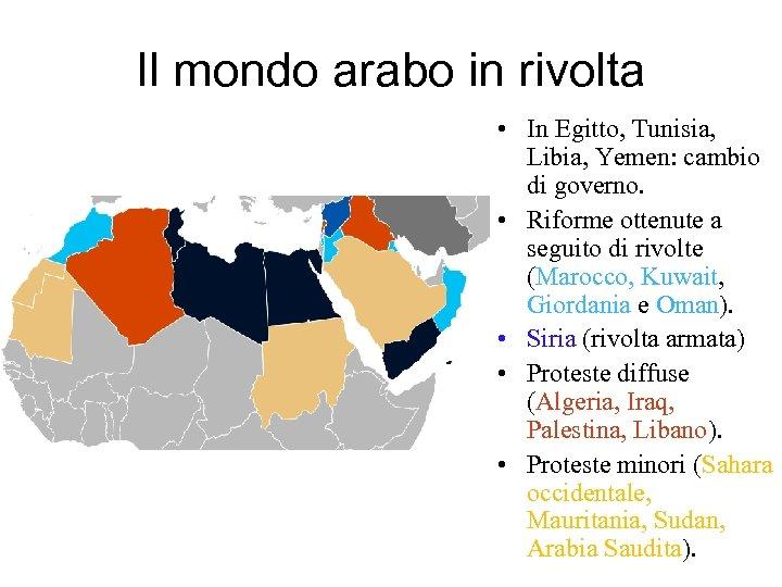 Il mondo arabo in rivolta • In Egitto, Tunisia, Libia, Yemen: cambio di governo.
