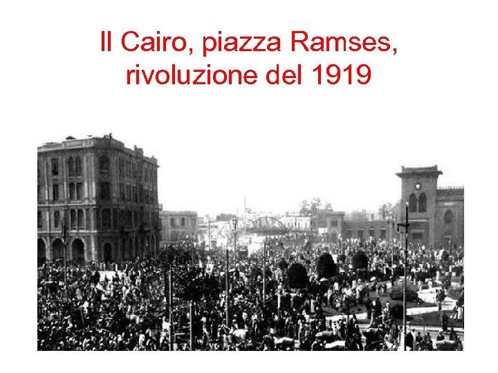 Il Cairo, piazza Ramses, rivoluzione del 1919