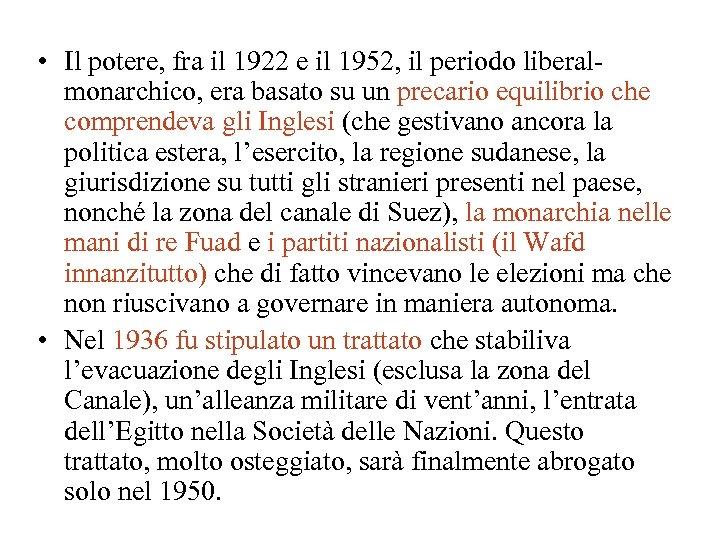 • Il potere, fra il 1922 e il 1952, il periodo liberalmonarchico, era