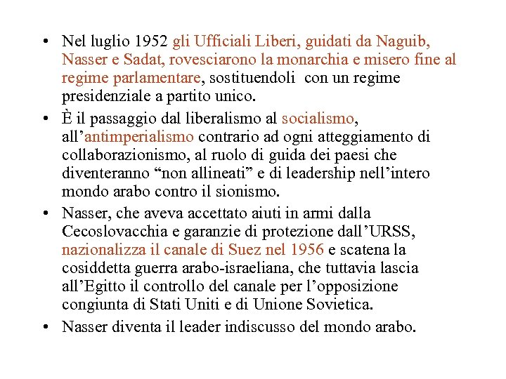 • Nel luglio 1952 gli Ufficiali Liberi, guidati da Naguib, Nasser e Sadat,