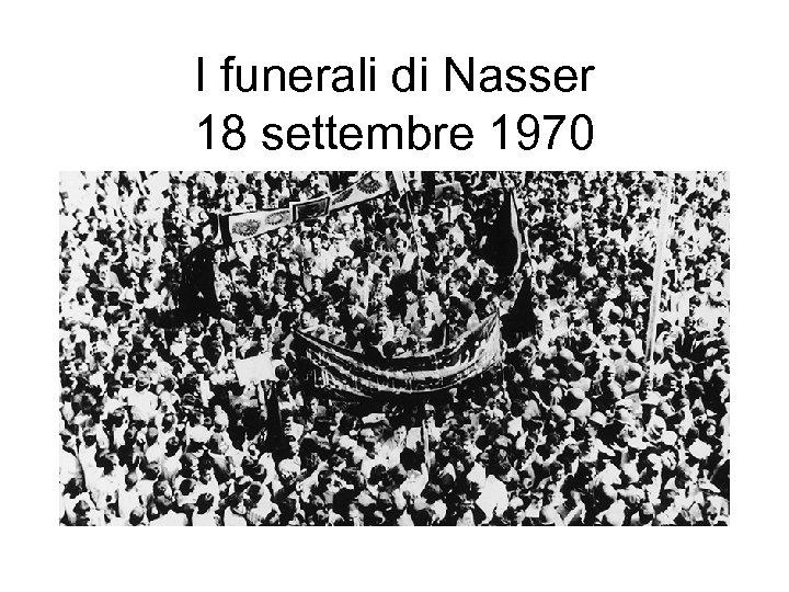 I funerali di Nasser 18 settembre 1970