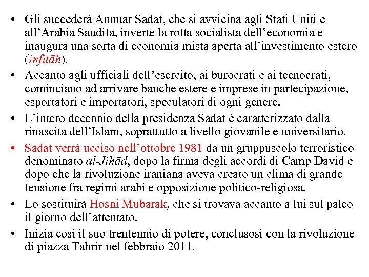 • Gli succederà Annuar Sadat, che si avvicina agli Stati Uniti e all'Arabia