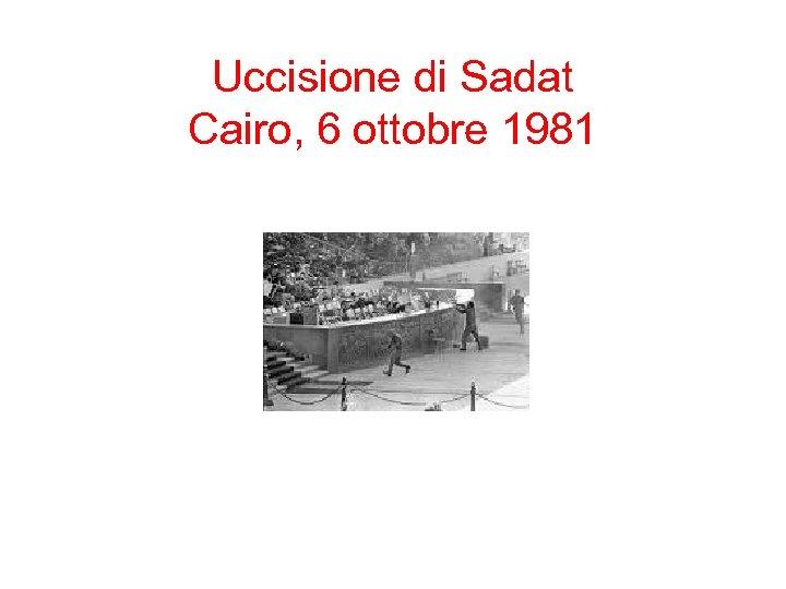Uccisione di Sadat Cairo, 6 ottobre 1981