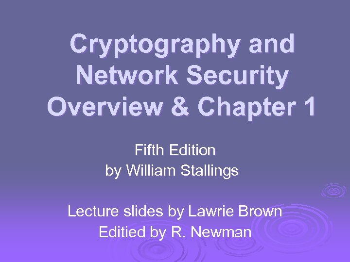 Cryptography and Network Security Overview & Chapter 1 Fifth Edition by William Stallings Lecture