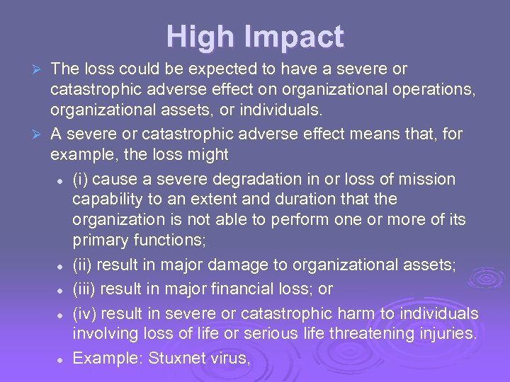 High Impact The loss could be expected to have a severe or catastrophic adverse
