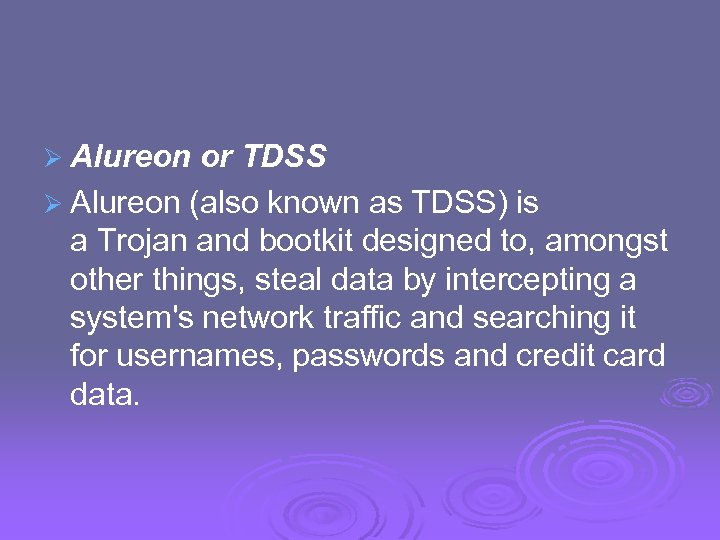 Ø Alureon or TDSS Ø Alureon (also known as TDSS) is a Trojan and