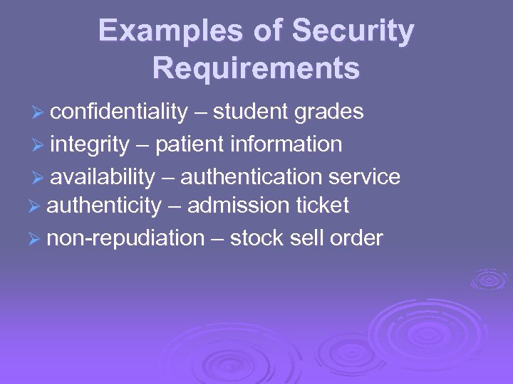 Examples of Security Requirements Ø confidentiality – student grades Ø integrity – patient information
