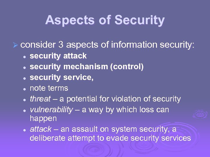 Aspects of Security Ø consider 3 aspects of information security: l l l l
