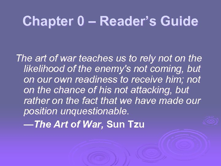 Chapter 0 – Reader's Guide The art of war teaches us to rely not