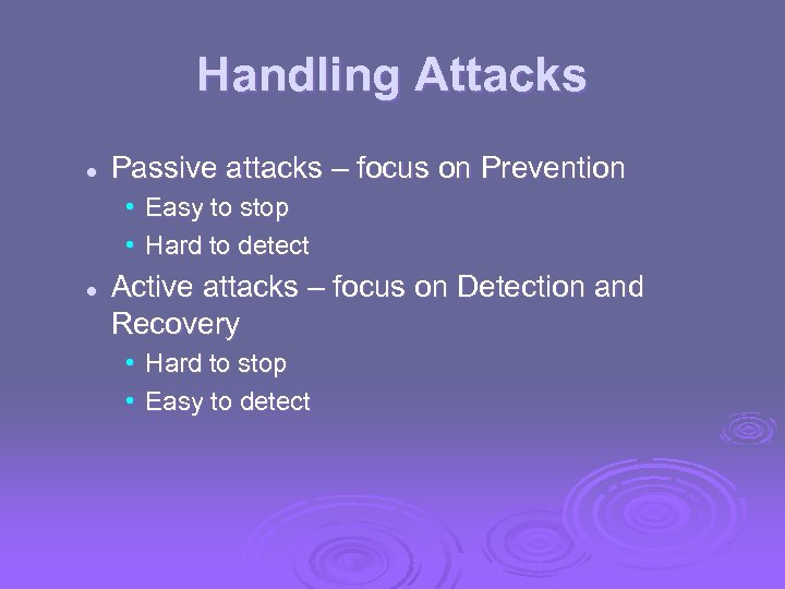 Handling Attacks l Passive attacks – focus on Prevention • Easy to stop •