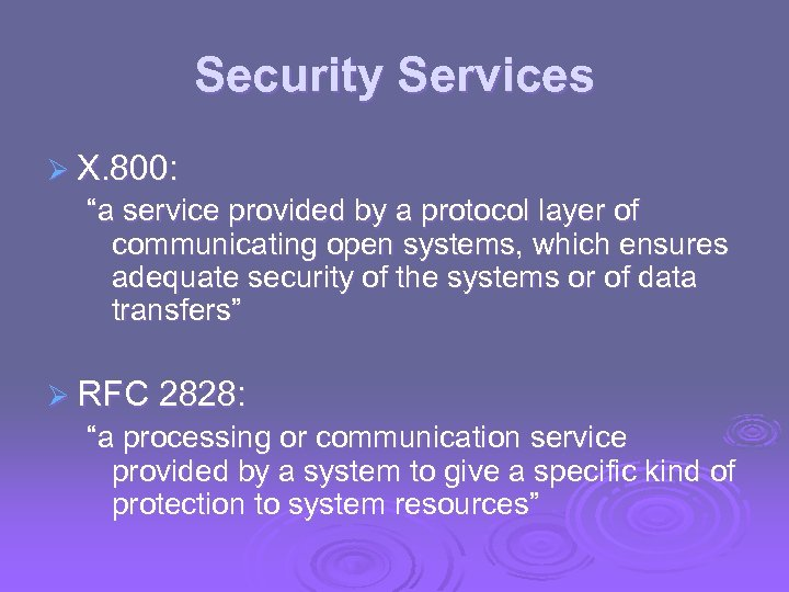 """Security Services Ø X. 800: """"a service provided by a protocol layer of communicating"""