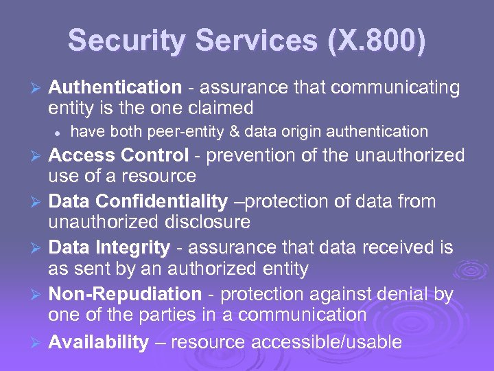 Security Services (X. 800) Ø Authentication - assurance that communicating entity is the one