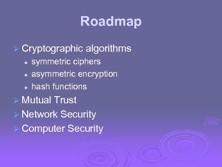 Roadmap Ø Cryptographic algorithms l l l symmetric ciphers asymmetric encryption hash functions Ø
