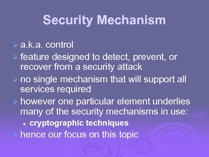 Security Mechanism Ø a. k. a. control Ø feature designed to detect, prevent, or